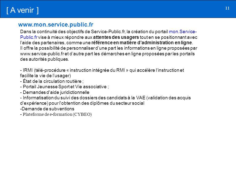 11 Dans la continuité des objectifs de Service-Public.fr, la création du portail mon.Service- Public.fr vise à mieux répondre aux attentes des usagers