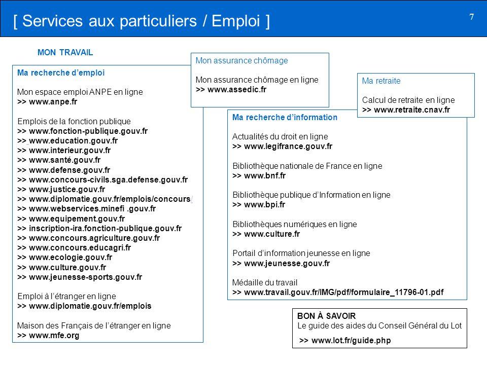 7 Ma recherche d'emploi Mon espace emploi ANPE en ligne >> www.anpe.fr Emplois de la fonction publique >> www.fonction-publique.gouv.fr >> www.educati