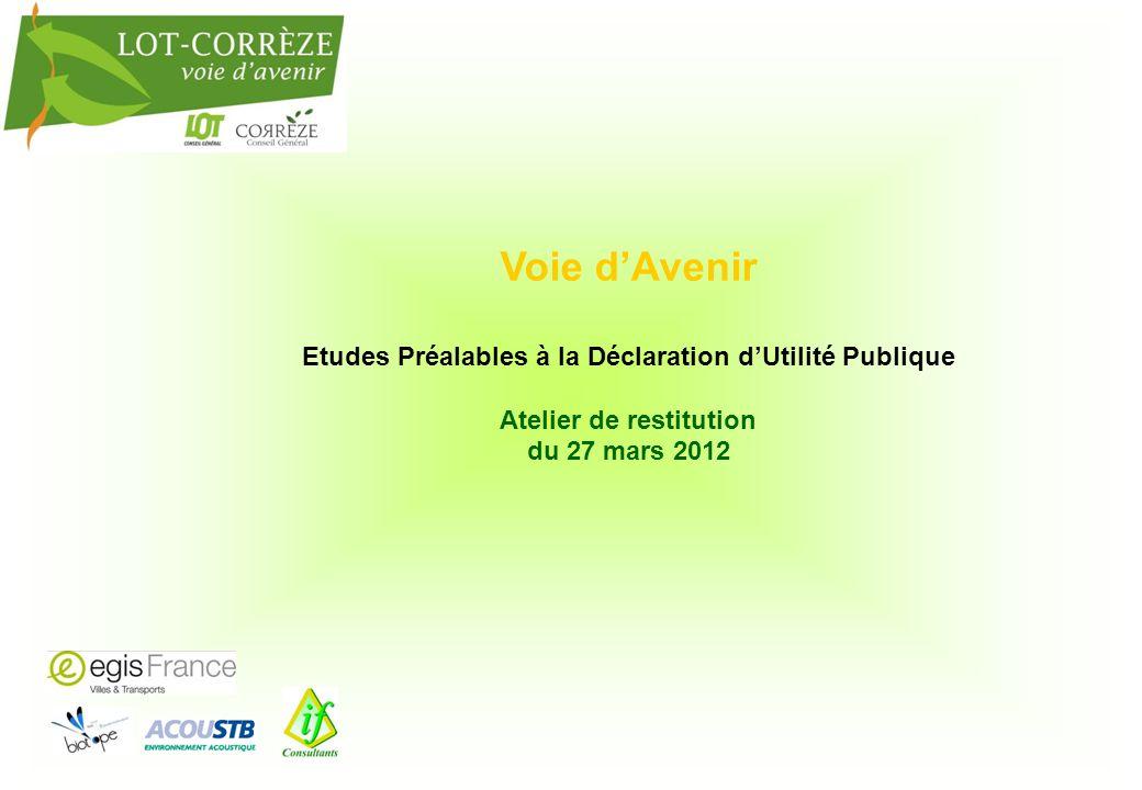 Voie d'Avenir Etudes Préalables à la Déclaration d'Utilité Publique Atelier de restitution du 27 mars 2012