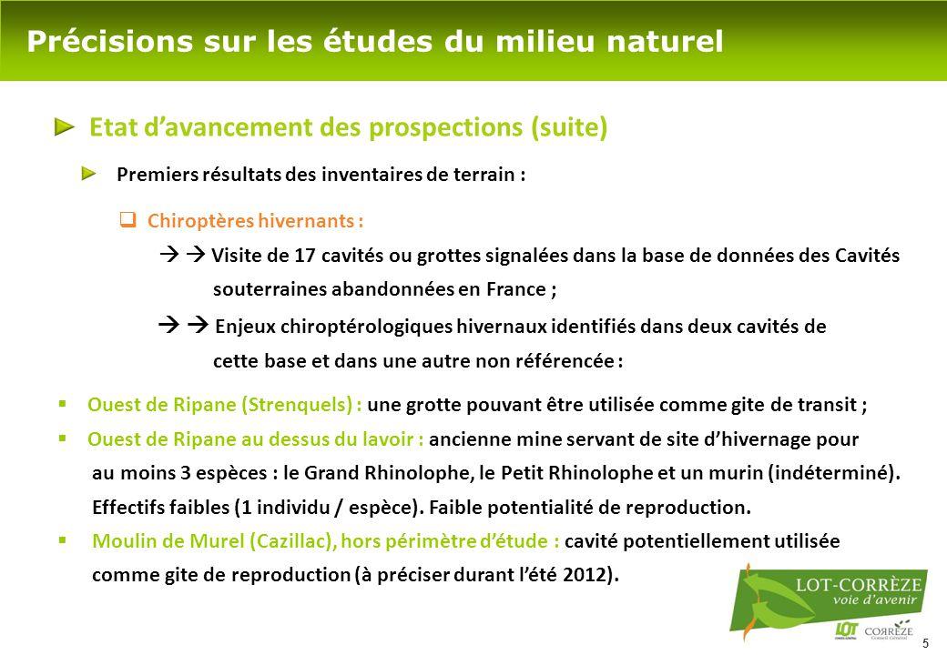 5 Précisions sur les études du milieu naturel Etat d'avancement des prospections (suite)  Chiroptères hivernants :   Visite de 17 cavités ou grotte