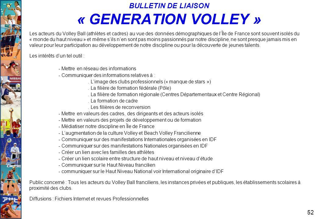 52 BULLETIN DE LIAISON « GENERATION VOLLEY » Les acteurs du Volley Ball (athlètes et cadres) au vue des données démographiques de l'Île de France sont