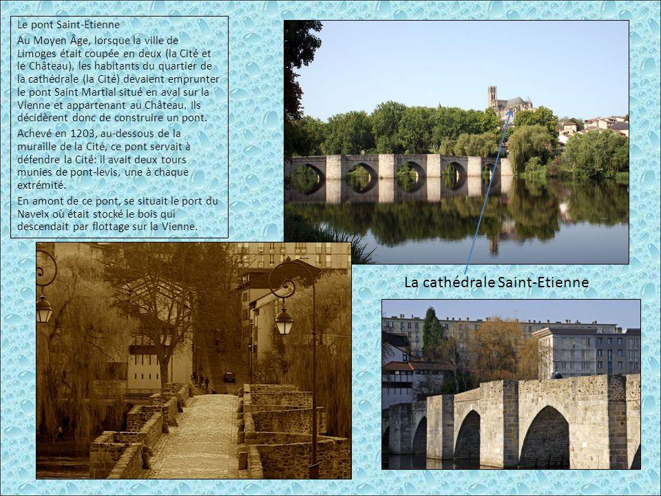Le pont Saint-Etienne Au Moyen Âge, lorsque la ville de Limoges était coupée en deux (la Cité et le Château), les habitants du quartier de la cathédra