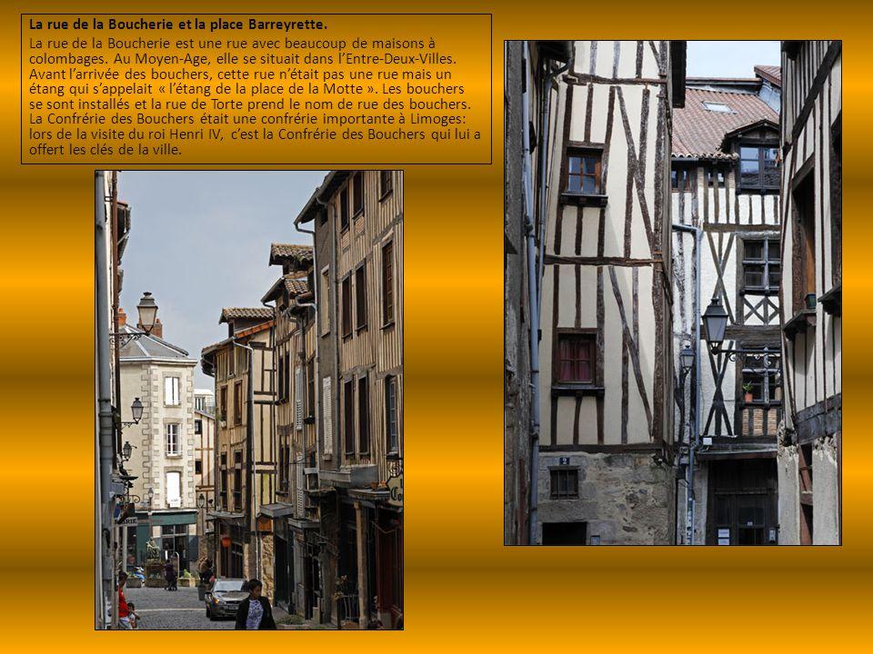 La rue de la Boucherie et la place Barreyrette. La rue de la Boucherie est une rue avec beaucoup de maisons à colombages. Au Moyen-Age, elle se situai