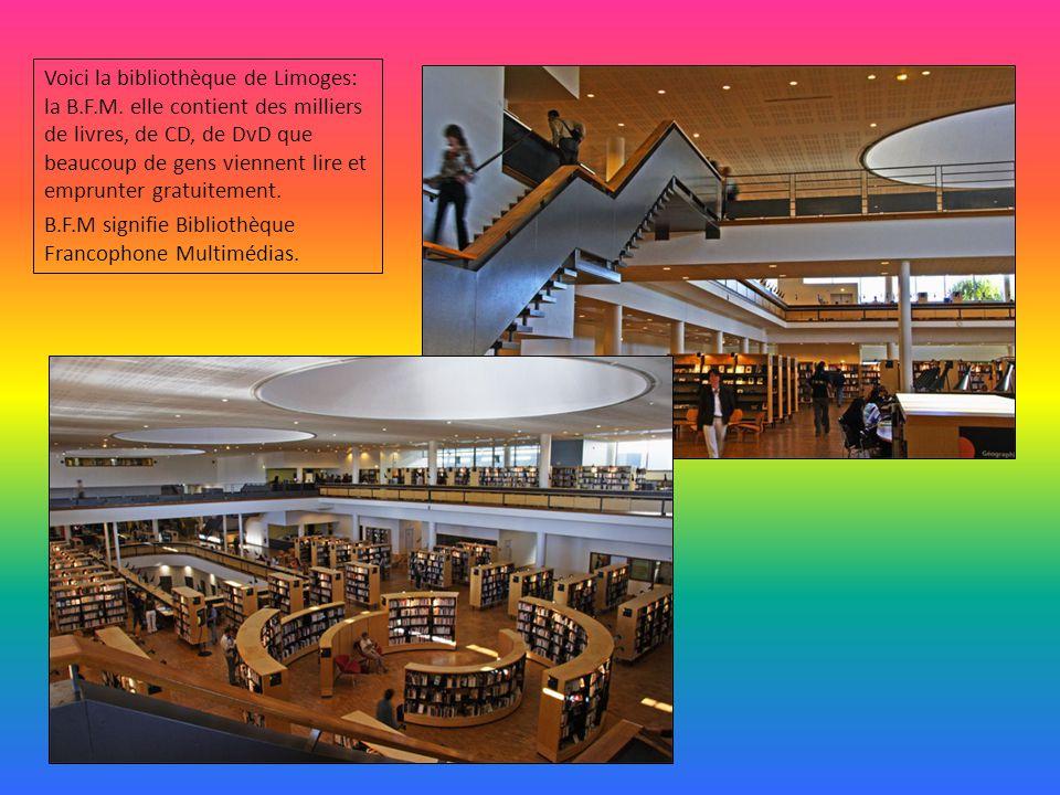 Voici la bibliothèque de Limoges: la B.F.M. elle contient des milliers de livres, de CD, de DvD que beaucoup de gens viennent lire et emprunter gratui
