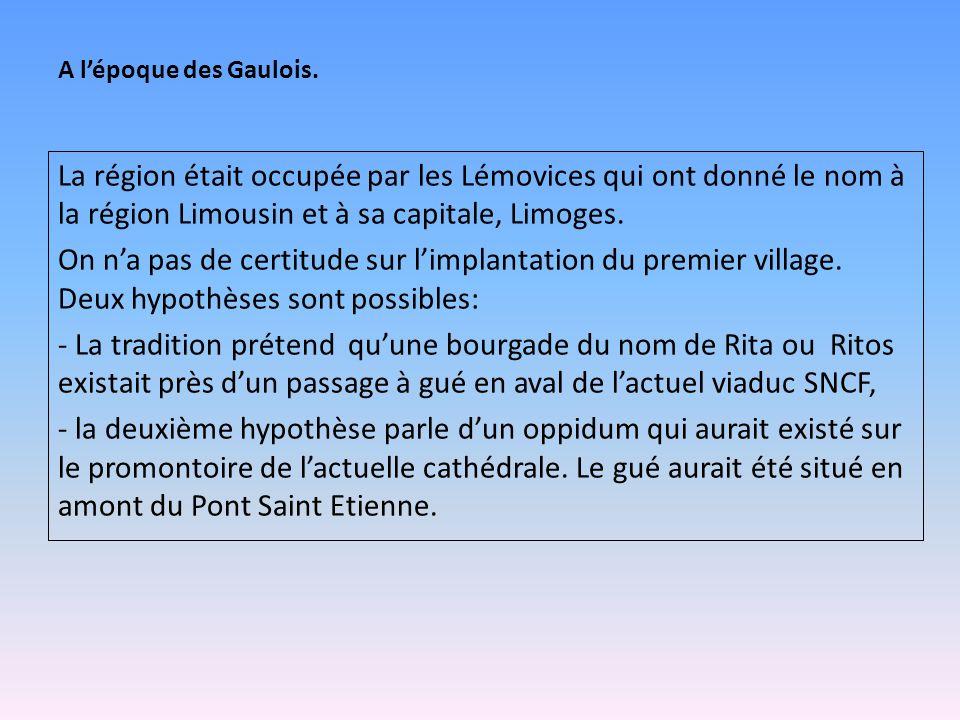 A l'époque des Gaulois. La région était occupée par les Lémovices qui ont donné le nom à la région Limousin et à sa capitale, Limoges. On n'a pas de c