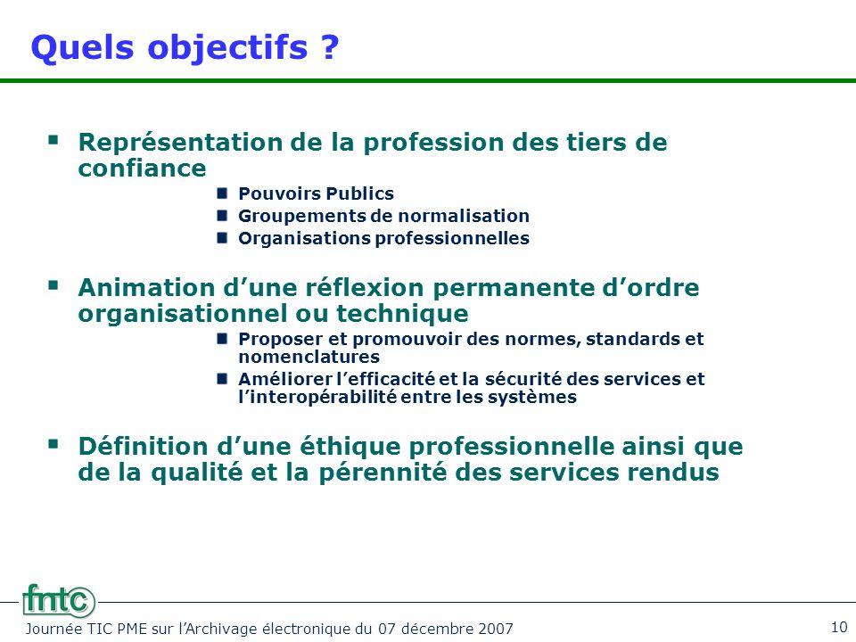 Journée TIC PME sur l'Archivage électronique du 07 décembre 2007 10 Quels objectifs ?  Représentation de la profession des tiers de confiance Pouvoir