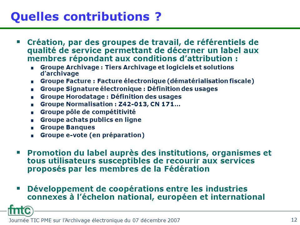Journée TIC PME sur l'Archivage électronique du 07 décembre 2007 12 Quelles contributions ?  Création, par des groupes de travail, de référentiels de