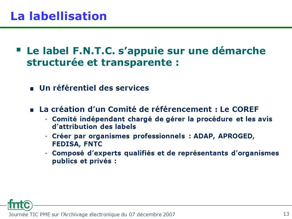 Journée TIC PME sur l'Archivage électronique du 07 décembre 2007 13 La labellisation  Le label F.N.T.C. s'appuie sur une démarche structurée et trans