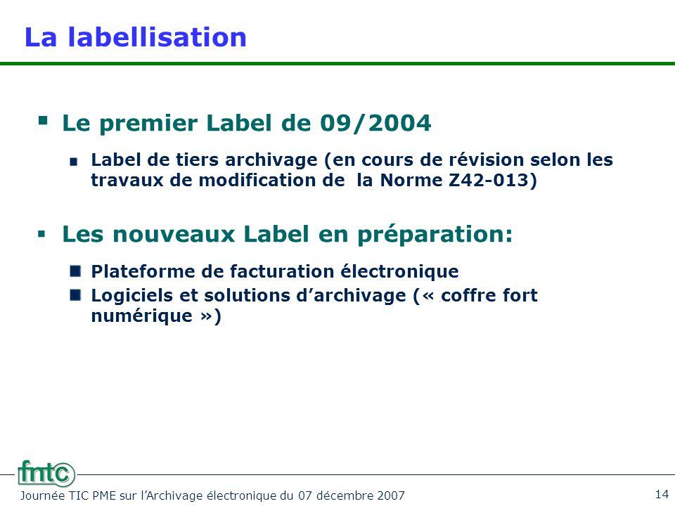 Journée TIC PME sur l'Archivage électronique du 07 décembre 2007 14 La labellisation  Le premier Label de 09/2004 Label de tiers archivage (en cours