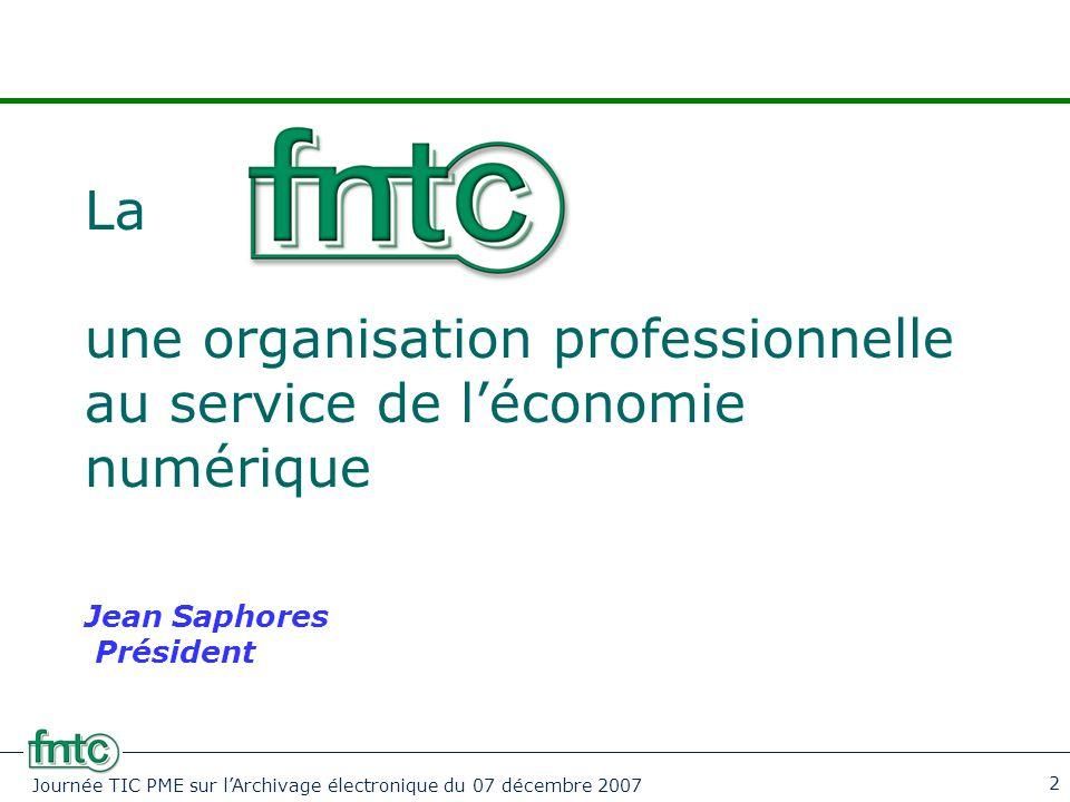 Journée TIC PME sur l'Archivage électronique du 07 décembre 2007 2 La une organisation professionnelle au service de l'économie numérique Jean Saphore
