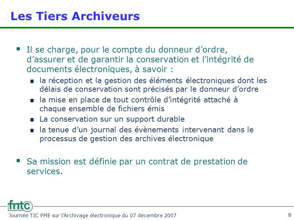 Journée TIC PME sur l'Archivage électronique du 07 décembre 2007 8 Les Tiers Archiveurs  Il se charge, pour le compte du donneur d'ordre, d'assurer e