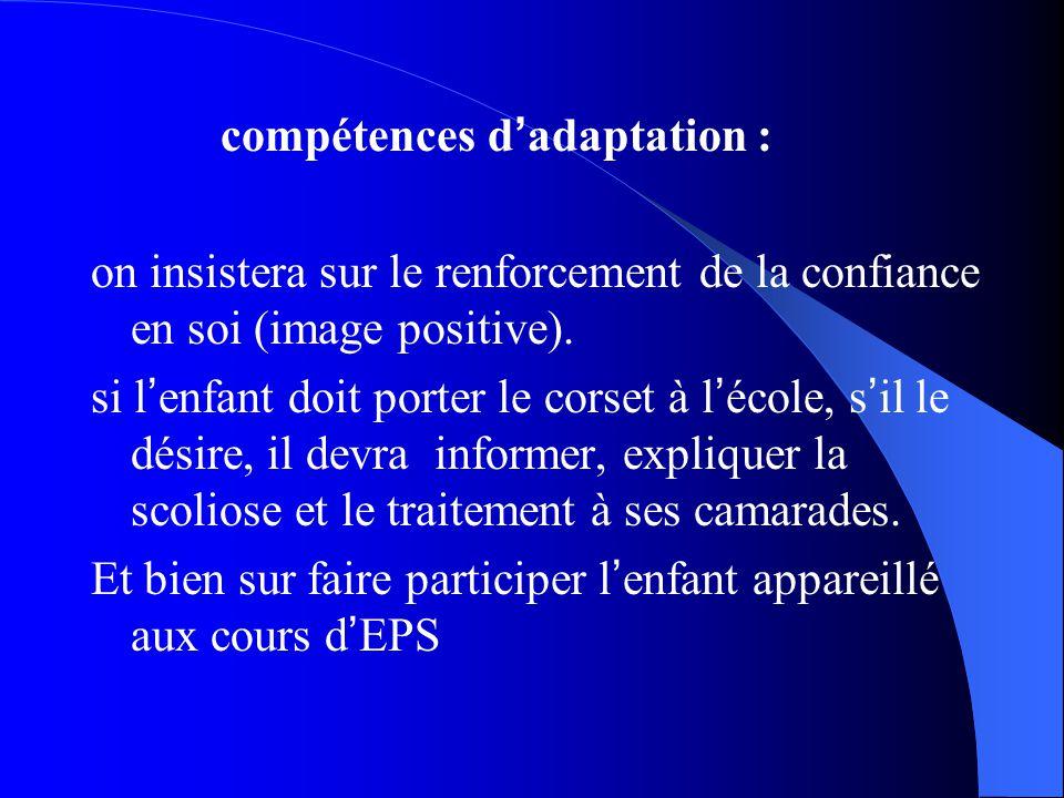 compétences d ' adaptation : on insistera sur le renforcement de la confiance en soi (image positive). si l ' enfant doit porter le corset à l ' école