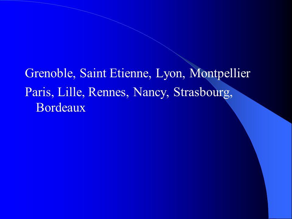 Grenoble, Saint Etienne, Lyon, Montpellier Paris, Lille, Rennes, Nancy, Strasbourg, Bordeaux