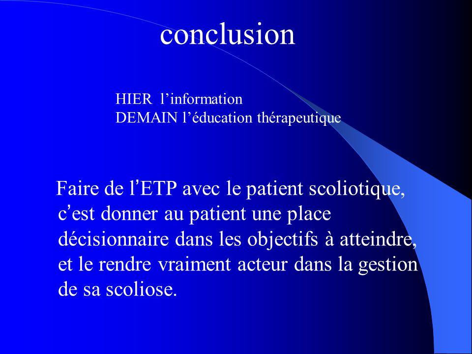 Faire de l ' ETP avec le patient scoliotique, c ' est donner au patient une place décisionnaire dans les objectifs à atteindre, et le rendre vraiment