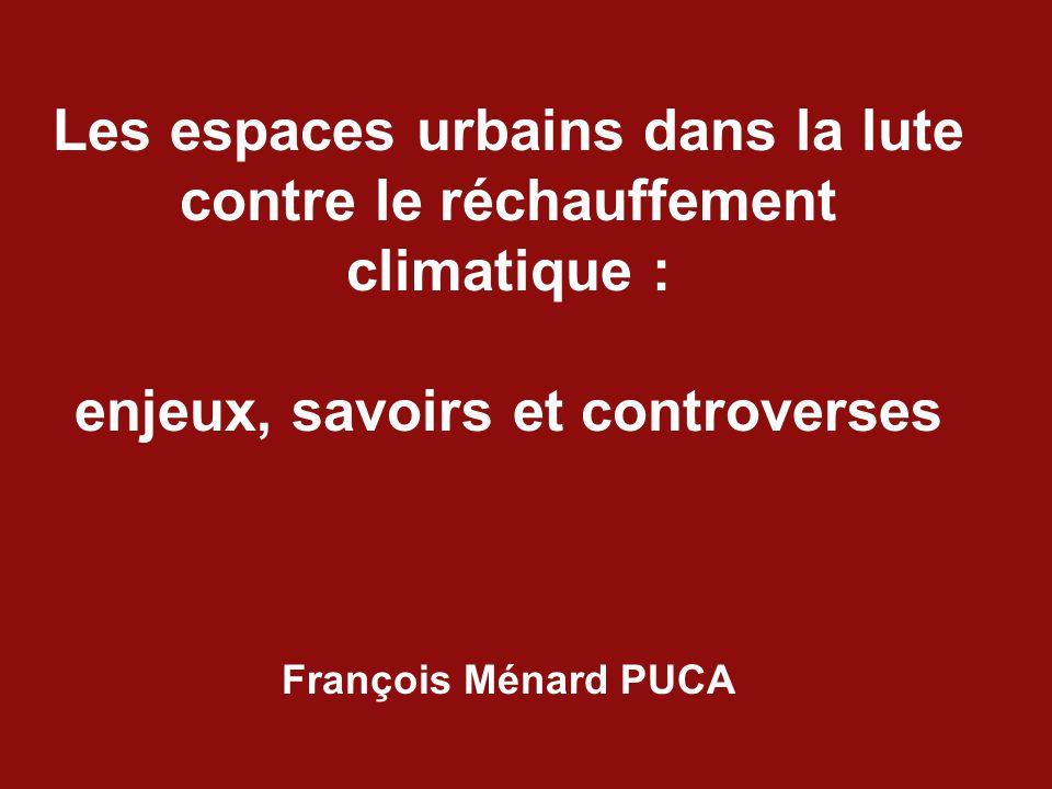 Les espaces urbains dans la lute contre le réchauffement climatique : enjeux, savoirs et controverses François Ménard PUCA