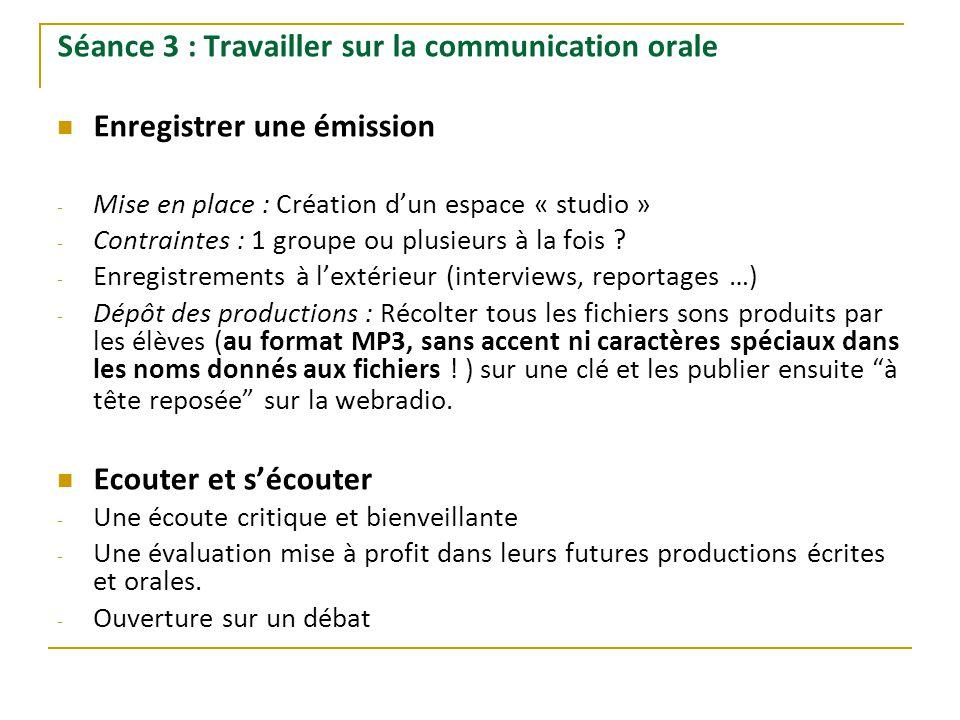 Séance 3 : Travailler sur la communication orale Enregistrer une émission - Mise en place : Création d'un espace « studio » - Contraintes : 1 groupe o