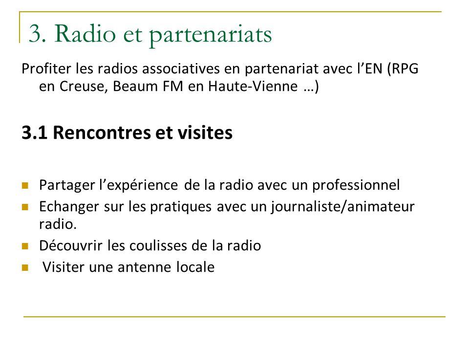 3. Radio et partenariats Profiter les radios associatives en partenariat avec l'EN (RPG en Creuse, Beaum FM en Haute-Vienne …) 3.1 Rencontres et visit