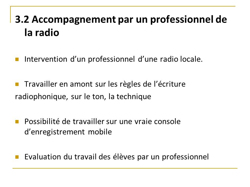 3.2 Accompagnement par un professionnel de la radio Intervention d'un professionnel d'une radio locale. Travailler en amont sur les règles de l'écritu