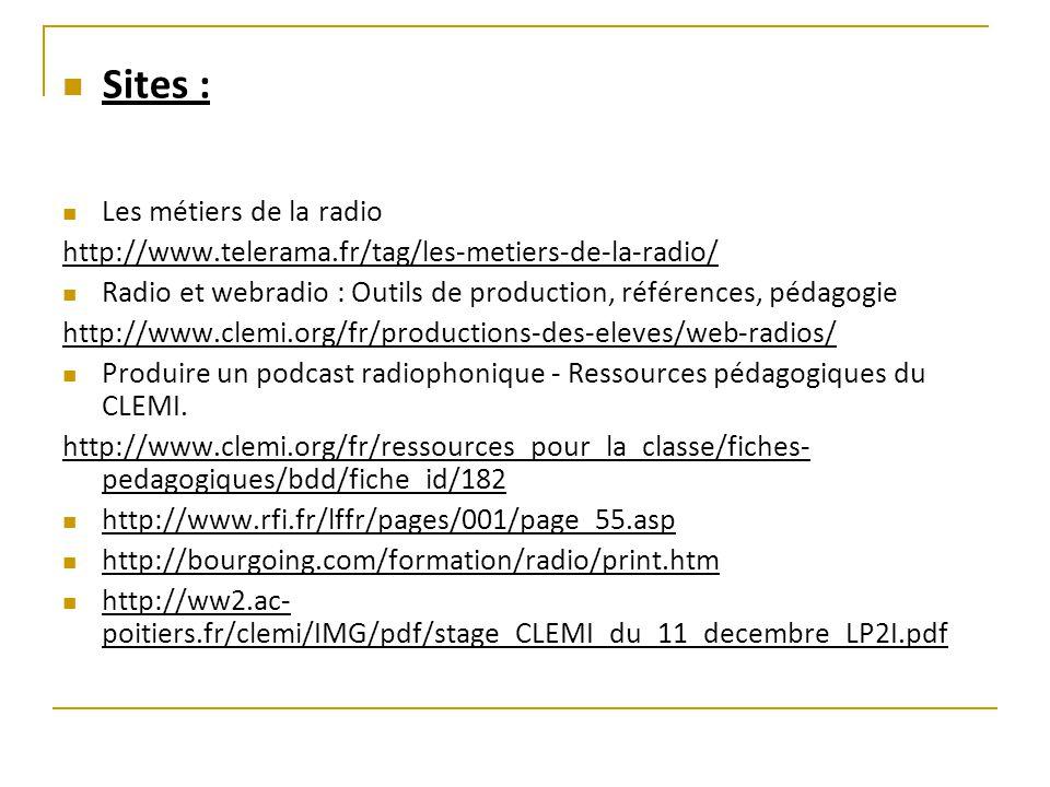 Sites : Les métiers de la radio http://www.telerama.fr/tag/les-metiers-de-la-radio/ Radio et webradio : Outils de production, références, pédagogie ht