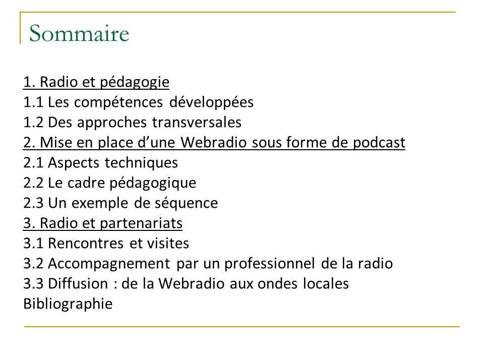 Sommaire 1. Radio et pédagogie 1.1 Les compétences développées 1.2 Des approches transversales 2. Mise en place d'une Webradio sous forme de podcast 2