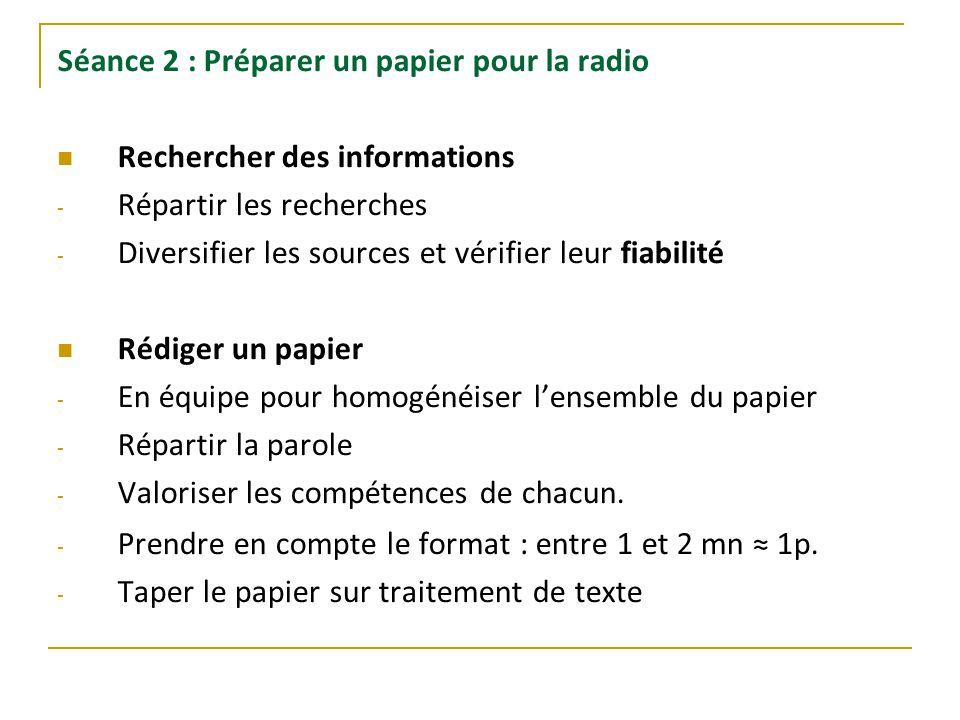 Séance 2 : Préparer un papier pour la radio Rechercher des informations - Répartir les recherches - Diversifier les sources et vérifier leur fiabilité