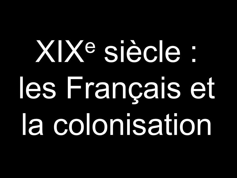 XIX e siècle : les Français et la colonisation