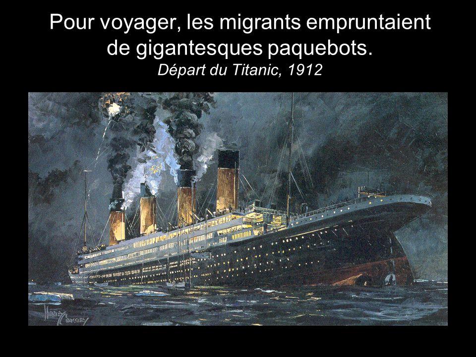 Pour voyager, les migrants empruntaient de gigantesques paquebots. Départ du Titanic, 1912