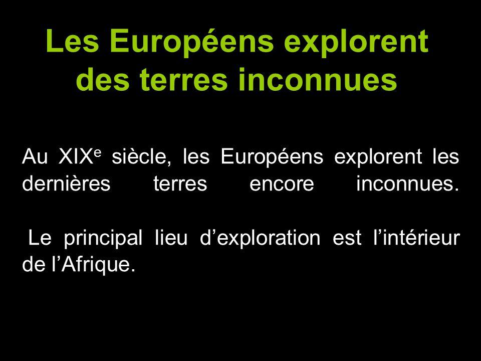 Au XIX e siècle, les Européens explorent les dernières terres encore inconnues. Le principal lieu d'exploration est l'intérieur de l'Afrique. Les Euro