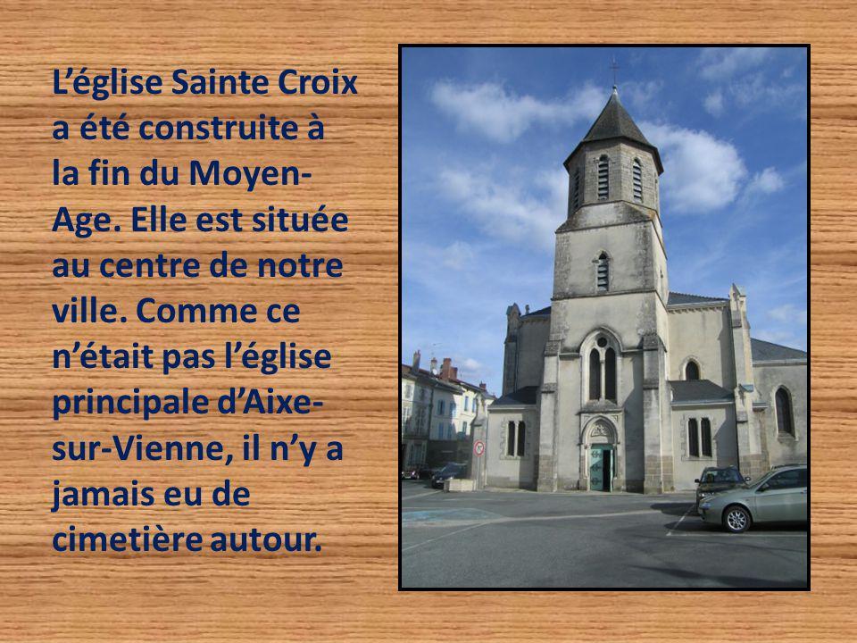 L'église Sainte Croix a été construite à la fin du Moyen- Age. Elle est située au centre de notre ville. Comme ce n'était pas l'église principale d'Ai