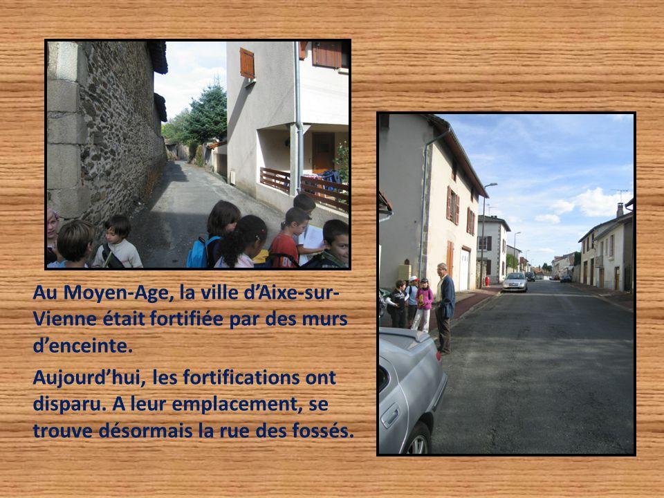 Au Moyen-Age, la ville d'Aixe-sur- Vienne était fortifiée par des murs d'enceinte. Aujourd'hui, les fortifications ont disparu. A leur emplacement, se