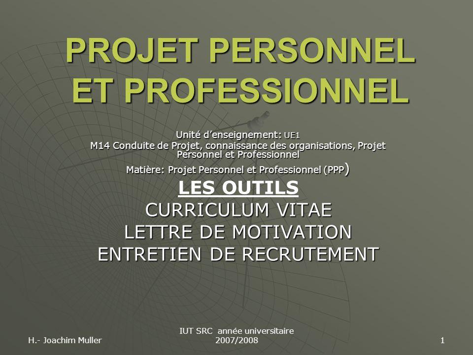 H.- Joachim Muller IUT SRC année universitaire 2007/2008 1 PROJET PERSONNEL ET PROFESSIONNEL Unité d'enseignement: UE1 M14 Conduite de Projet, connais