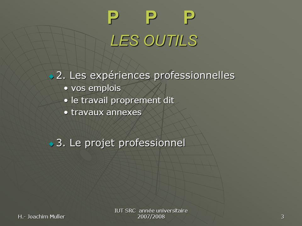 H.- Joachim Muller IUT SRC année universitaire 2007/2008 3 P P P LES OUTILS  2. Les expériences professionnelles vos emploisvos emplois le travail pr