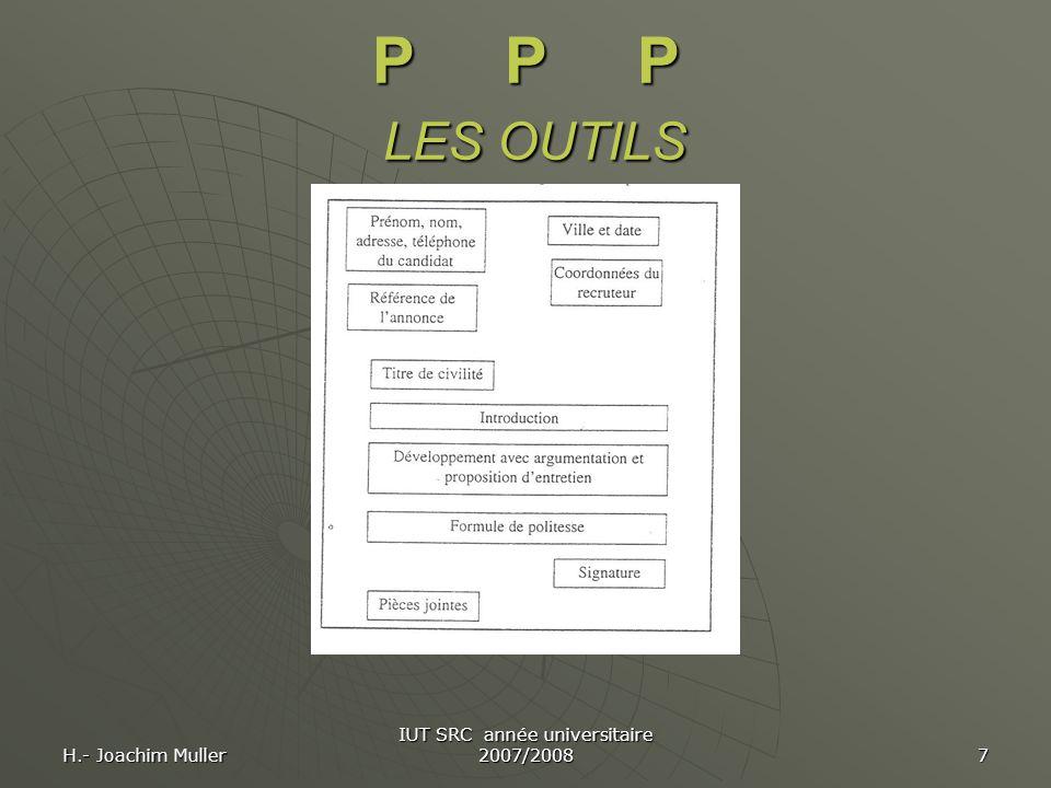 H.- Joachim Muller IUT SRC année universitaire 2007/2008 7 P P P LES OUTILS