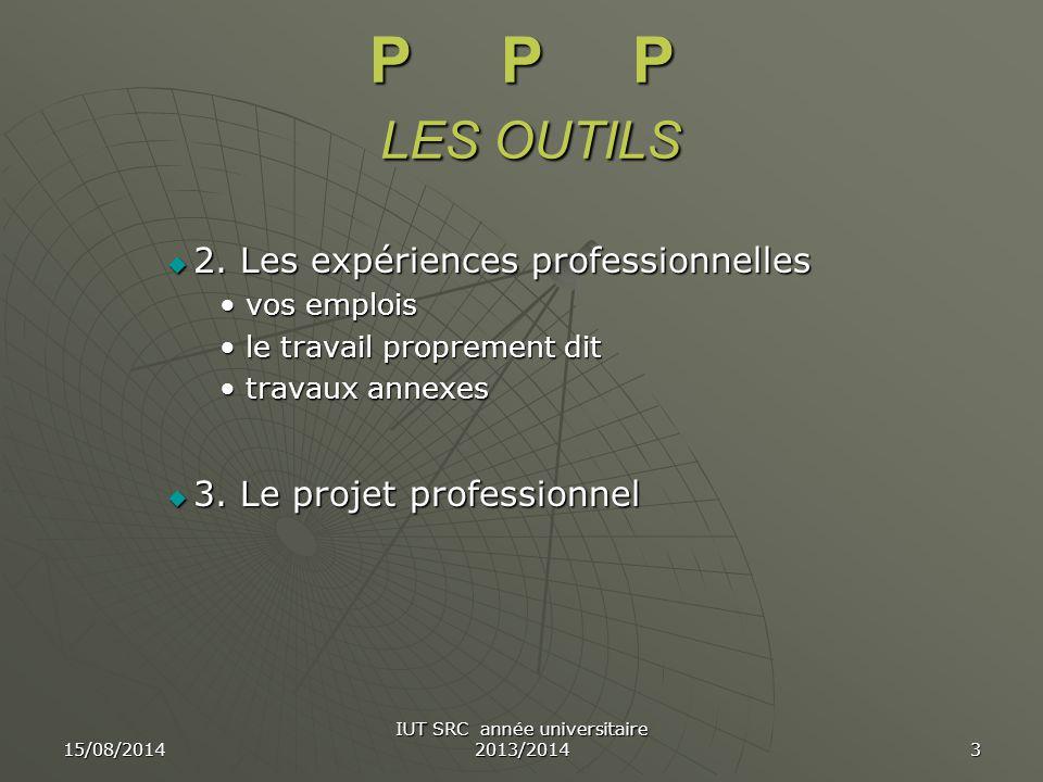 15/08/2014 IUT SRC année universitaire 2013/2014 3 P P P LES OUTILS  2. Les expériences professionnelles vos emploisvos emplois le travail proprement