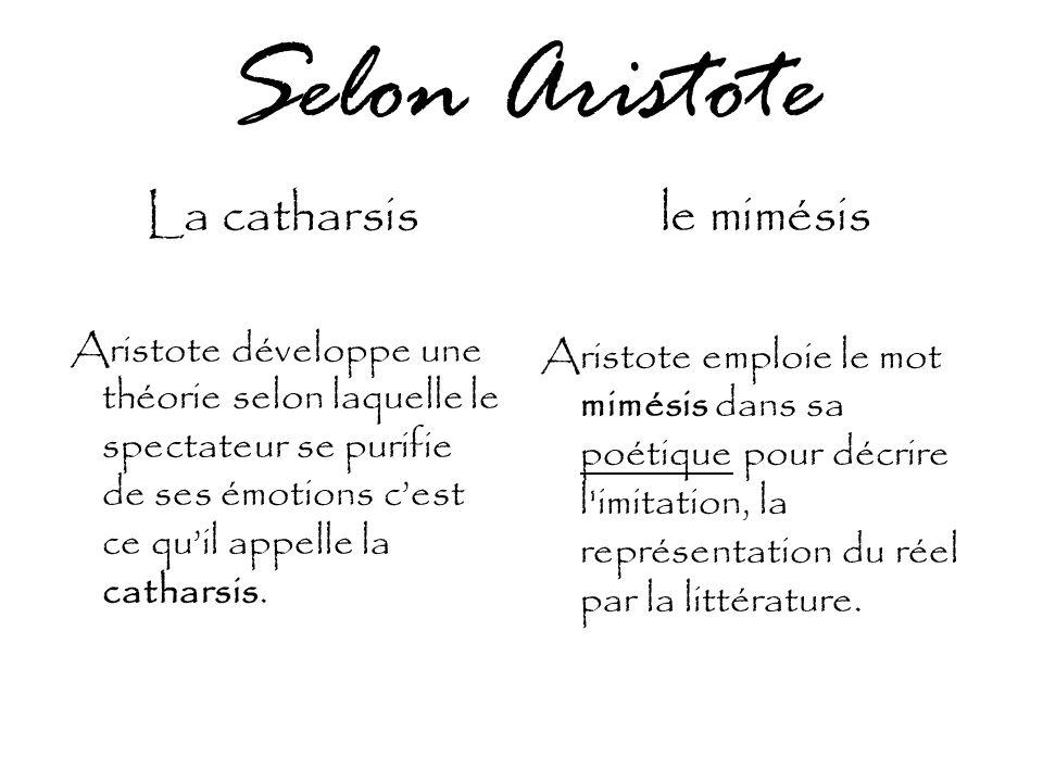 Selon Aristote La catharsis Aristote développe une théorie selon laquelle le spectateur se purifie de ses émotions c'est ce qu'il appelle la catharsis.