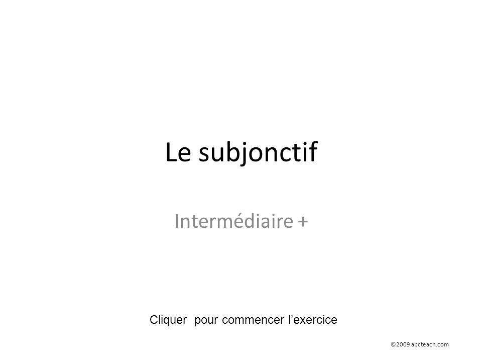 Le subjonctif Intermédiaire + ©2009 abcteach.com Cliquer pour commencer l'exercice