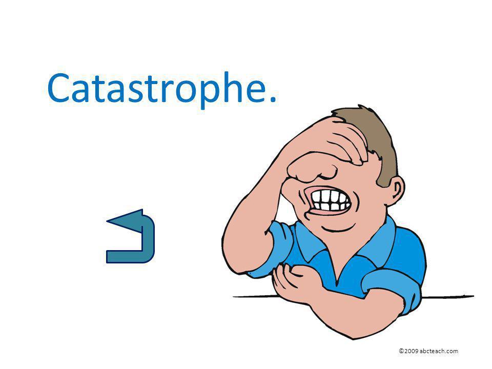 ©2009 abcteach.com Catastrophe.