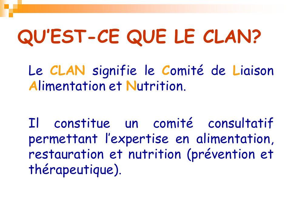 QU'EST-CE QUE LE CLAN? Le CLAN signifie le Comité de Liaison Alimentation et Nutrition. Il constitue un comité consultatif permettant l'expertise en a