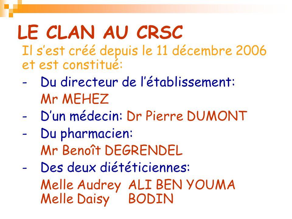 LE CLAN AU CRSC Il s'est créé depuis le 11 décembre 2006 et est constitué: - Du directeur de l'établissement: Mr MEHEZ - D'un médecin: Dr Pierre DUMON