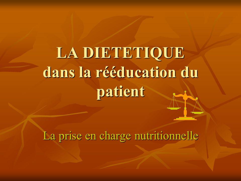 LA DIETETIQUE dans la rééducation du patient La prise en charge nutritionnelle