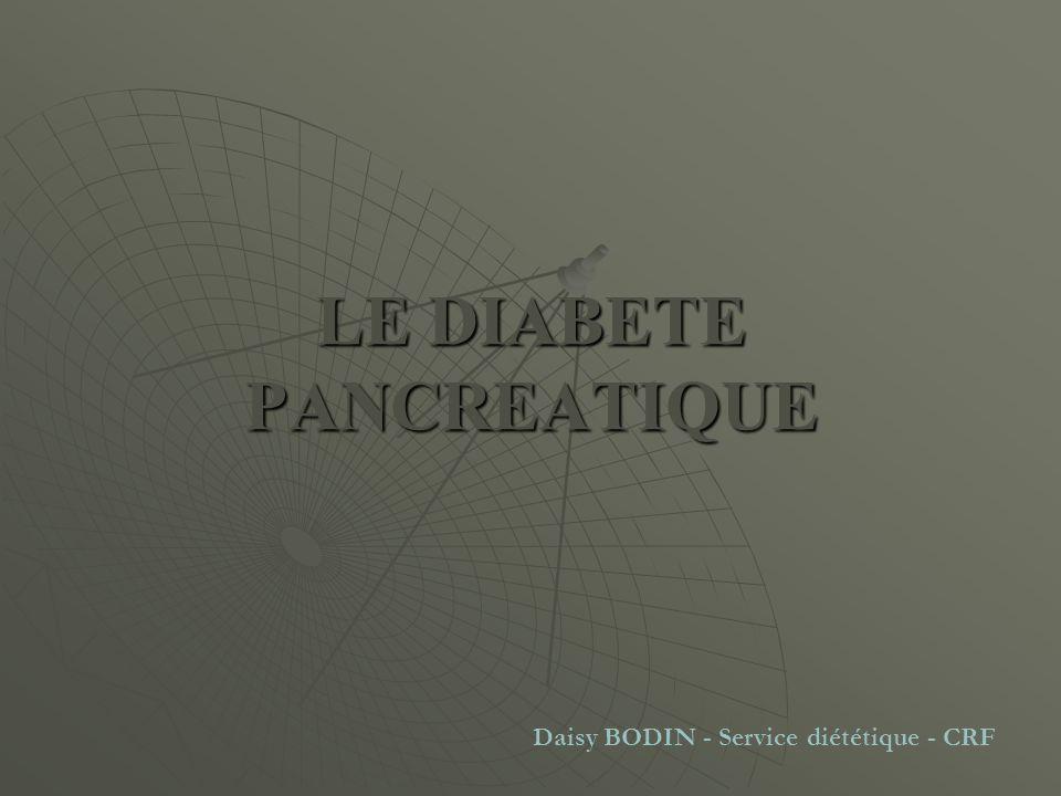 LE DIABETE PANCREATIQUE Daisy BODIN - Service diététique - CRF