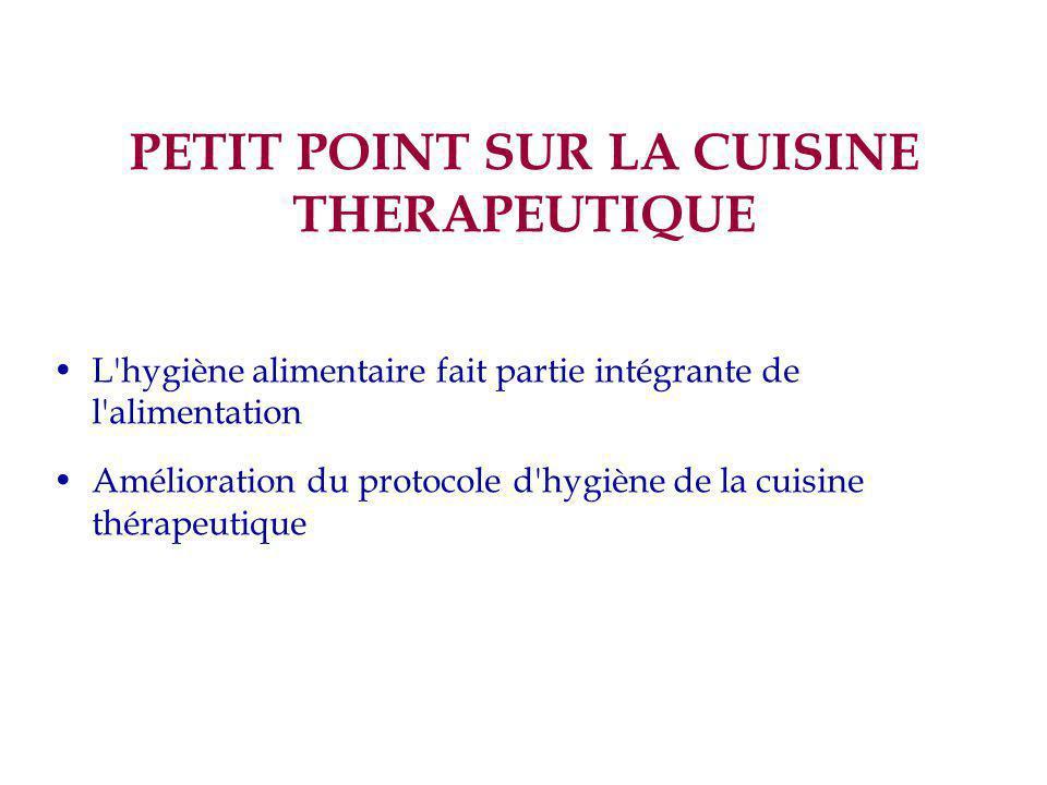 PETIT POINT SUR LA CUISINE THERAPEUTIQUE L'hygiène alimentaire fait partie intégrante de l'alimentation Amélioration du protocole d'hygiène de la cuis