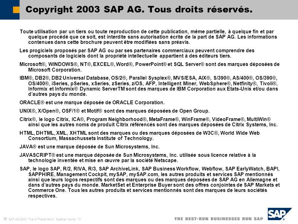  SAP AG 2003, Title of Presentation, Speaker Name / 10 Toute utilisation par un tiers ou toute reproduction de cette publication, même partielle, à q