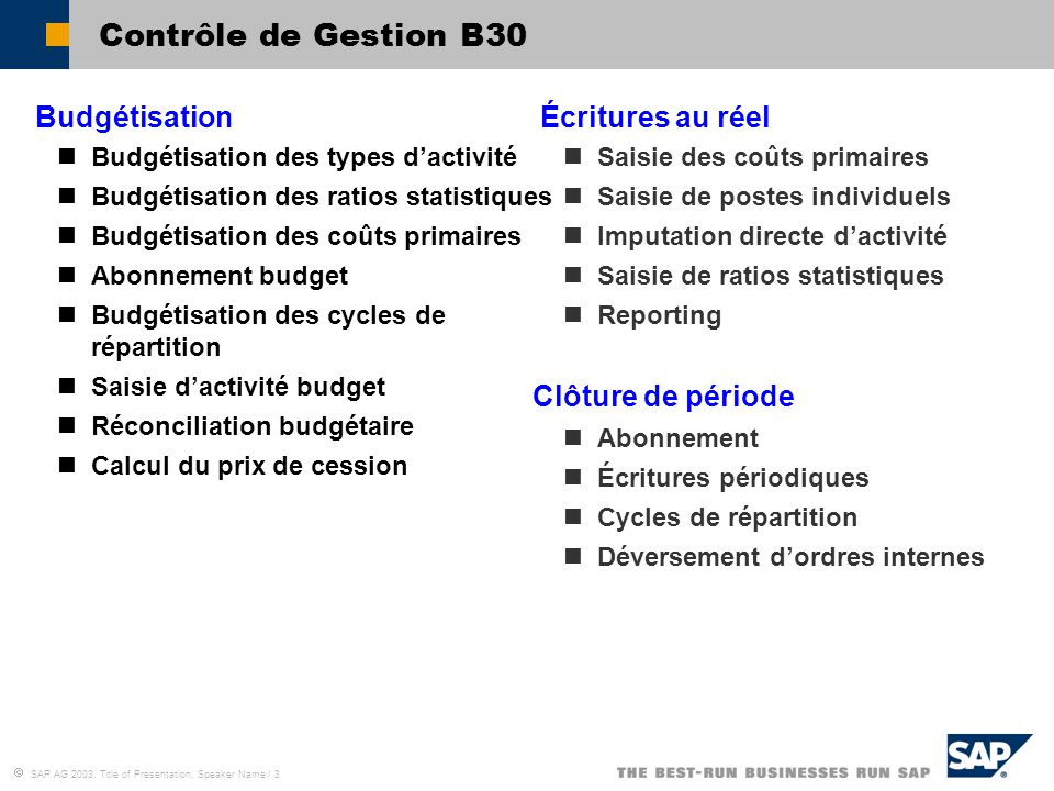  SAP AG 2003, Title of Presentation, Speaker Name / 4 Contrôle de Gestion B30 Plan comptablePC22 Périmètre analytique0200 Code société0200 Version d'exerciceK4 Type de devise30 (Euro) Hiérarchie standard0001