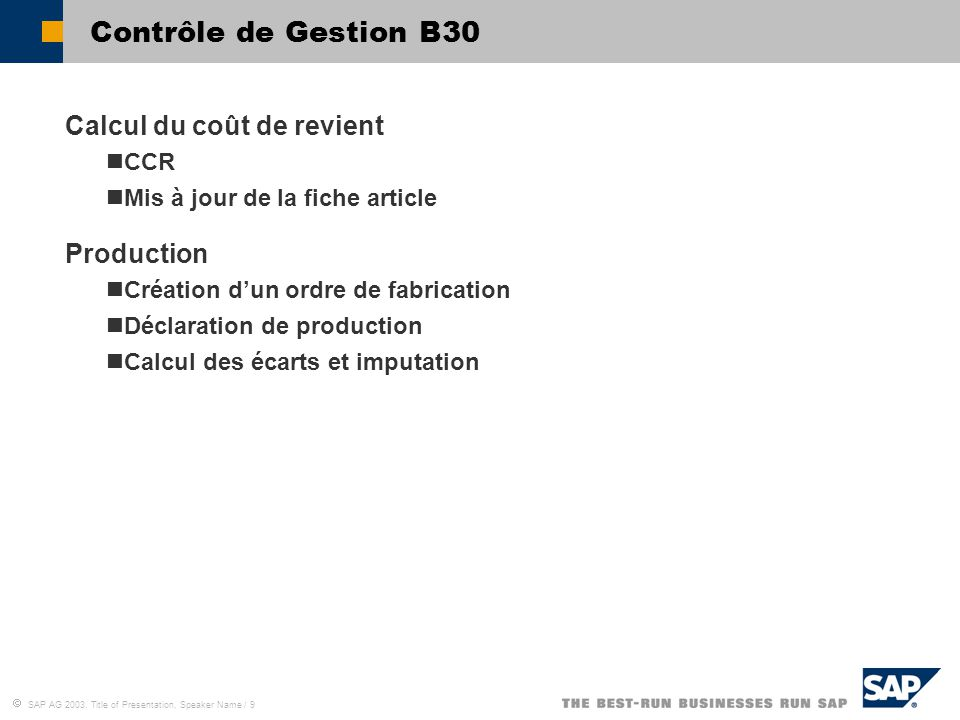  SAP AG 2003, Title of Presentation, Speaker Name / 9 Contrôle de Gestion B30  Calcul du coût de revient CCR Mis à jour de la fiche article  Produc