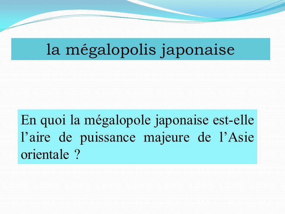 la mégalopolis japonaise En quoi la mégalopole japonaise est-elle l'aire de puissance majeure de l'Asie orientale ?