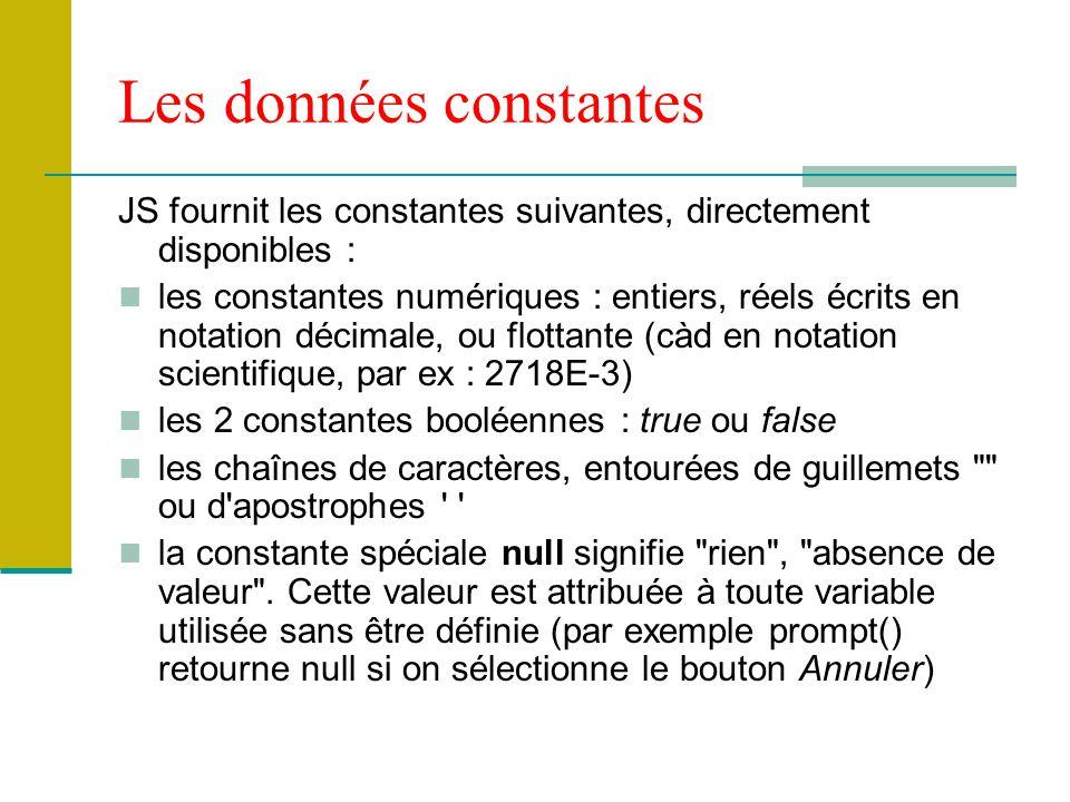 Les données constantes JS fournit les constantes suivantes, directement disponibles : les constantes numériques : entiers, réels écrits en notation dé