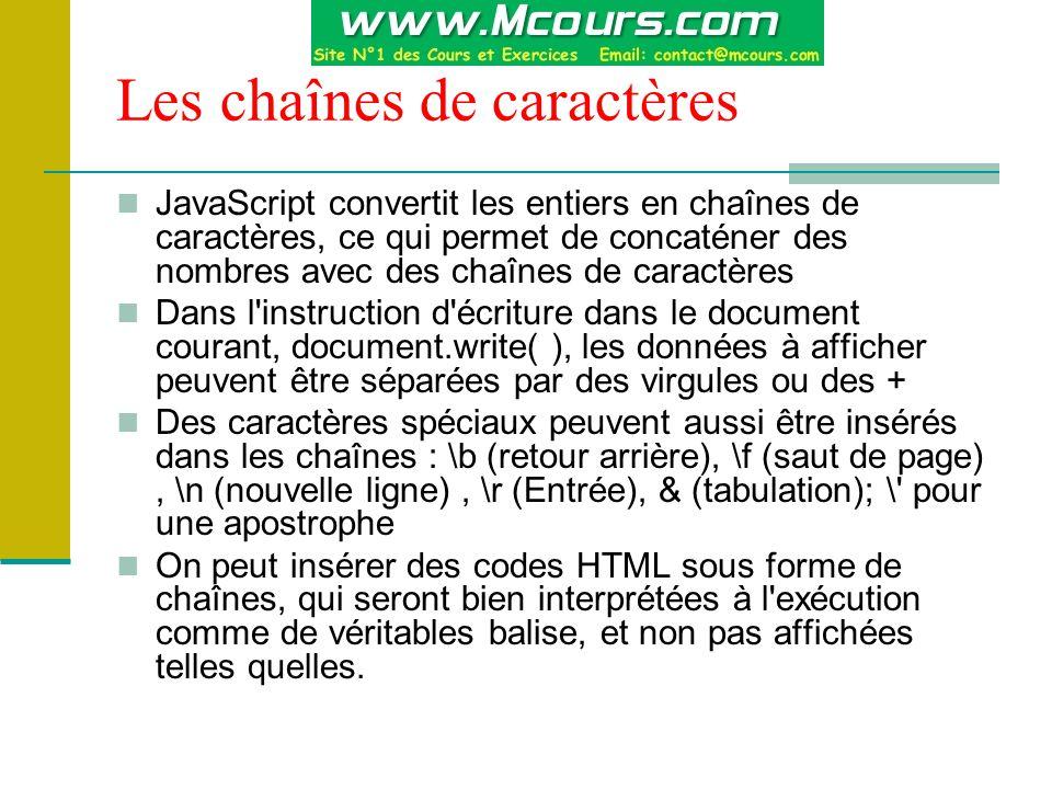 Les chaînes de caractères JavaScript convertit les entiers en chaînes de caractères, ce qui permet de concaténer des nombres avec des chaînes de carac