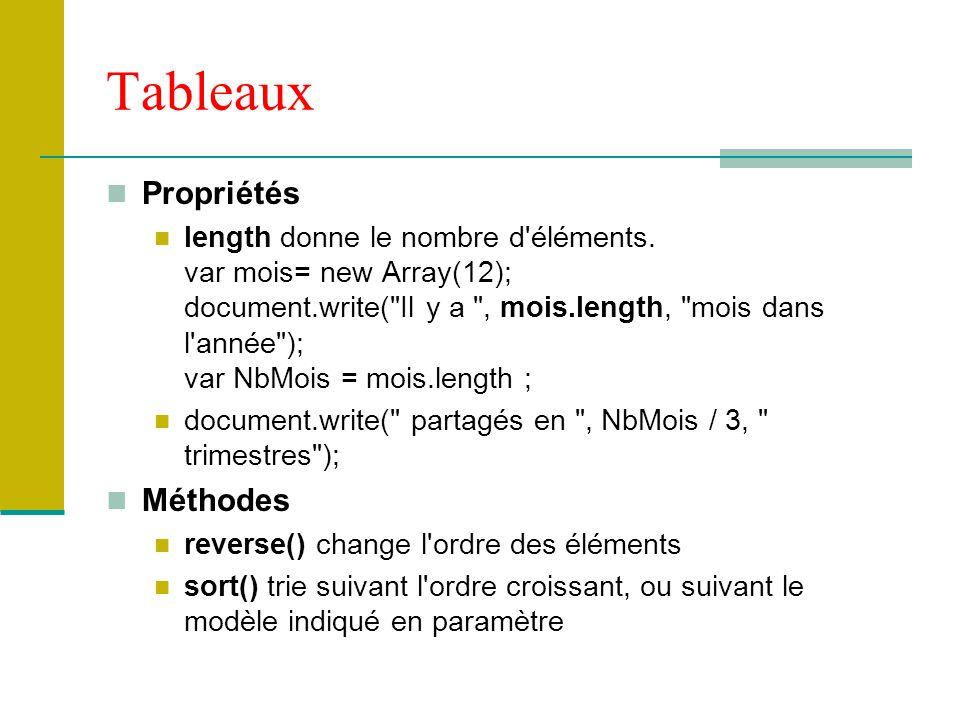 Tableaux Propriétés length donne le nombre d'éléments. var mois= new Array(12); document.write(