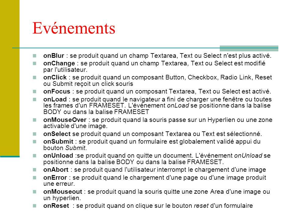 Evénements onBlur : se produit quand un champ Textarea, Text ou Select n'est plus activé. onChange : se produit quand un champ Textarea, Text ou Selec